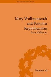 Mary Wollstonecraft and Feminist Republicanism (inbunden)