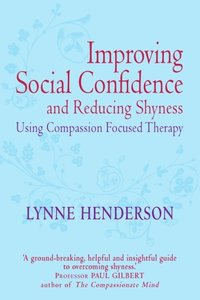 Improving Social Confidence and Reducing Shyness Using Compassion Focused Therapy (e-bok)
