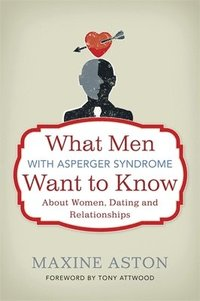 What Men with Asperger Syndrome Want to Know About Women, Dating and Relationships (häftad)