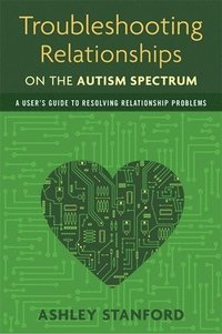 Troubleshooting Relationships on the Autism Spectrum (häftad)