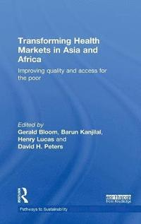 transforming health markets in asia and africa peters david h bloom gerald kanjilal barun lucas henry