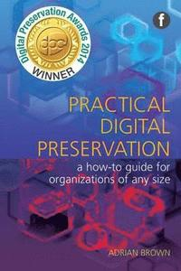 Practical Digital Preservation: A How-To Guide for Organizations of Any Size (häftad)