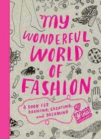 My Wonderful World of Fashion: A Book for Drawing, Creating and Dreaming (häftad)