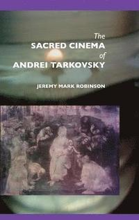 The Sacred Cinema of Andrei Tarkovsky (inbunden)