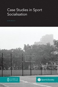 Case Studies in Sport Socialisation (häftad)