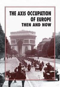 The Axis Occupation of Europe Then and Now (inbunden)