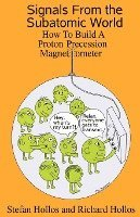 Signals from the Subatomic World: How to Build a Proton Precession Magnetometer (häftad)