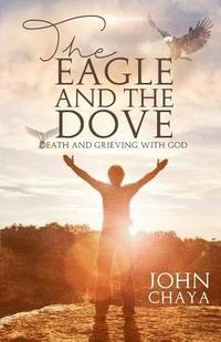 The Eagle and the Dove: Death & Grieving with God (häftad)