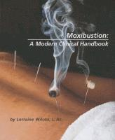 Moxibustion: A Modern Clinical Handbook (häftad)