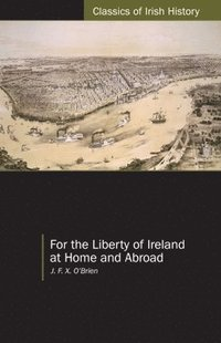 For the Liberty of Ireland, at Home and Abroad the Autobiography of J. F. X. O'Brien (häftad)