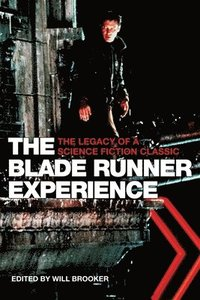 The Blade Runner Experience - The Legacy of a Science Fiction Classic (häftad)