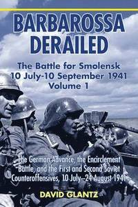 Barbarossa Derailed: the Battle for Smolensk 10 July - 10 September 1941 Volume 1 (inbunden)