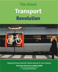 The Green Transport Revolution; The Greening of Transport for the 21st and 22nd Centuries (häftad)