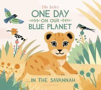 One Day on our Blue Planet...In The Savannah (inbunden)