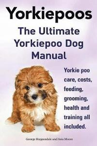 Yorkie Poos The Ultimate Poo Dog Manual Yorkiepoo Care Costs Feeding Grooming Health And Training All Included Av George Hoppendale