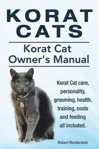 Korat Cats. Korat Cat Owners Manual. Korat Cat Care, Personality, Grooming, Health, Training, Costs and Feeding All Included. (häftad)