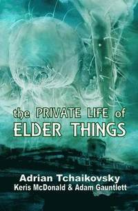 The Private Life of Elder Things (häftad)