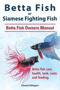 Betta Fish Feeding | Betta Fish Or Siamese Fighting Fish Betta Fish Owners Manual Betta
