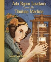 Ada Byron Lovelace and the Thinking Machine (inbunden)