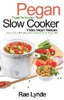 Pegan Slow Cooker Paleo Vegan Recipes: Collection of 30+Slow Cooker Recipes for the Pegan Diet (häftad)