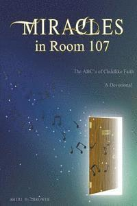 Miracles in Room 107: The ABC's of Childlike Faith (häftad)