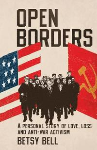 Open Borders: A Personal Story of Love, Loss, and Anti-War Activism (häftad)