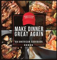 Make Dinner Great Again - An American Cookbook (inbunden)