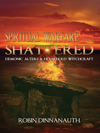 Spiritual Warfare that Shattered Demonic Alters & Household Witchcraft av  Robin Dinnanauth (E-bok)