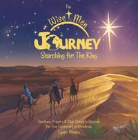 The Wise Men Journey Searching for the King: Devotions, Prayers & Bible Stories to Discover the True Excitement of Christmas. (inbunden)