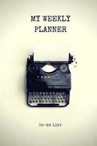my weekly planner to do list weekly and daily planner