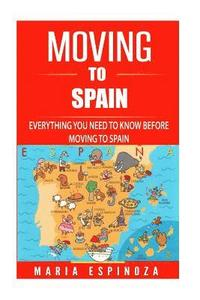 Moving to Spain: Everything you Need To Know before Moving to Spain (häftad)