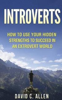 Introverts: How to Use Your Hidden Strengths to Succeed in an Extrovert World (häftad)