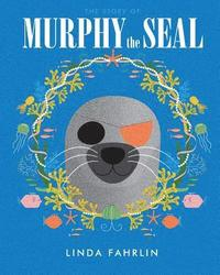 Murphy the Seal: The story about Murphy the Seal, The Happy Seal Pup from the Wild Atlantic Ocean (häftad)