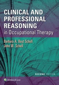 Clinical and Professional Reasoning in Occupational Therapy (e-bok)
