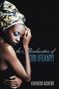 The Miseducation of Obi Ifeanyi (häftad)