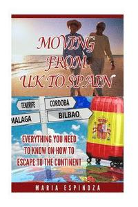 Moving From UK to Spain: Everything You Need To Know on How To Escape To The Continent (häftad)