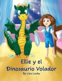 Ellie y el Dinosaurio Volador: Cuento para niños 4-8 Años