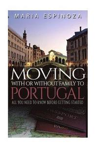 Moving With or Without Family to Portugal: All you need to know before getting started (häftad)