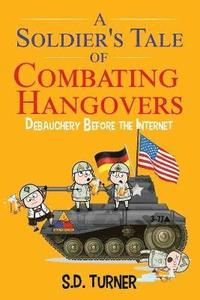 A Soldier's Tale of Combating Hangovers (häftad)