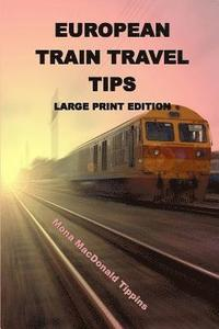 European Train Travel Tips: Large Print Edition (häftad)