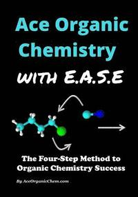 Ace Organic Chemistry with Ease: The Four-Step Method for O-Chem Success (häftad)