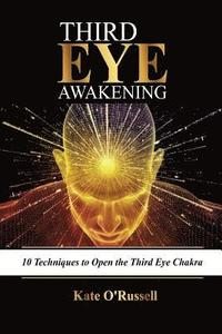 Third Eye Awakening: 10 Techniques to Open the Third Eye Chakra (Expand  Mind Power, Psychic Awareness, Enhance Psychic Abilities, Pineal Gl av Kate  O'
