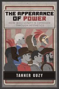 The Appearance of Power: How Masculinity is Expressed Through Aesthetics (häftad)