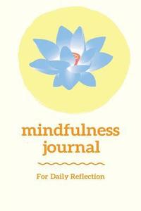 Mindfulness Journal: A Journal for Self Exploration Through Daily Mindful Reflection - (Yellow Sun Lotus Edition) (häftad)