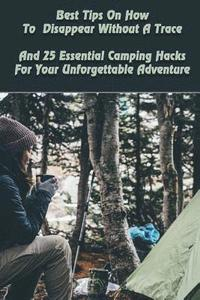 Best Tips on How to Disappear Without a Trace and 25 Essential Camping Hacks for Your Unforgettable Adventure: (Outdoor Survival Guide, Survival Guide (häftad)