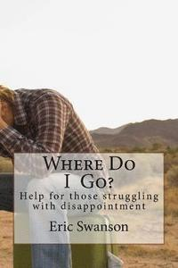 Where Do I Go?: Help for those struggling with disappointment (häftad)