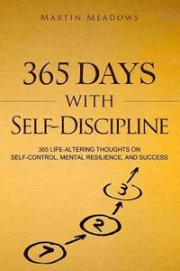 365 Days With Self-Discipline: 365 Life-Altering Thoughts on Self-Control, Mental Resilience, and Success (häftad)