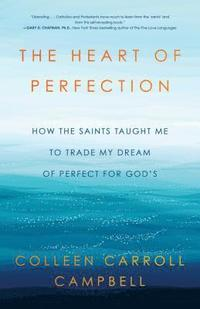 The Heart of Perfection: How the Saints Taught Me to Trade My Dream of Perfect for God's (inbunden)