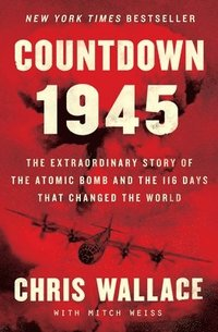 Countdown 1945: The Extraordinary Story of the Atomic Bomb and the 116 Days That Changed the World (inbunden)