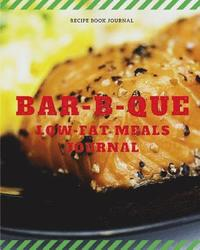 Bar-B-Que Low-Fat Meals Journal: 110 Page 8x10' Blank Recipe Book Recipe Cooking Journal (häftad)